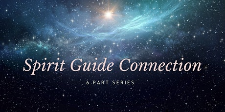 Spirit Guide Connection 6 part series tickets