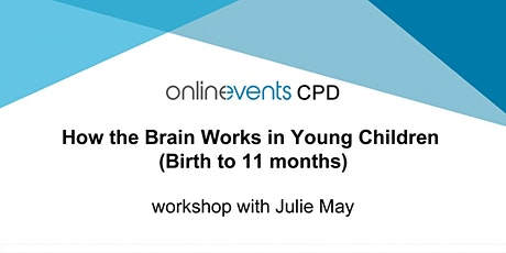 How the Brain Works in Young Children (Birth to 11 months) - Julie May tickets