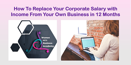 How To Replace Your Salary With Income From Your Own Business in 12 Months tickets