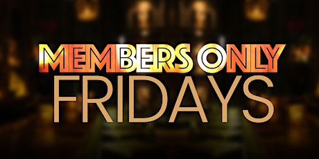 MEMBERS ONLY FRIDAYS tickets