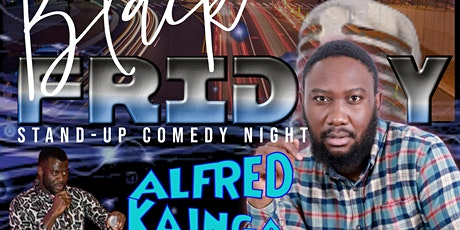 BLACK FRIDAY: STAND UP COMEDY STARRING ALFRED KAINGA tickets