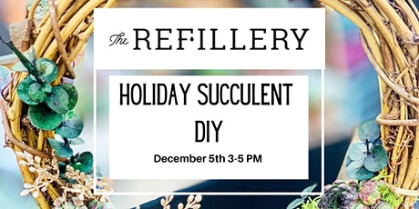 Holiday Succulent Workshop @ The Refillery St. Pete~ tickets