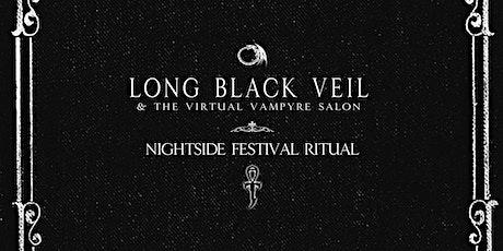 "Long Black Veil & The Virtual Vampyre Lounge  ""Nightside Festival Ritual"" tickets"