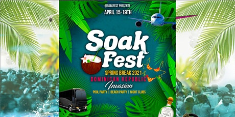 Soak Fest Dominican Republic Invasion 2021 - Spring Break Fest tickets