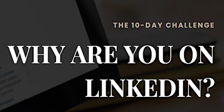 LinkedIn 10 Day Challenge ~ Build Your Business on LinkedIn! tickets