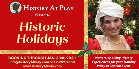 History At Play™, LLC Presents HISTORIC HOLIDAYS-Booking thru Jan. 31, 2021 tickets