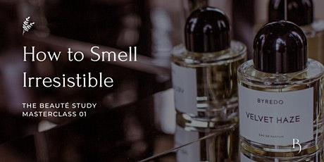 How to Smell Irresistible Masterclass tickets