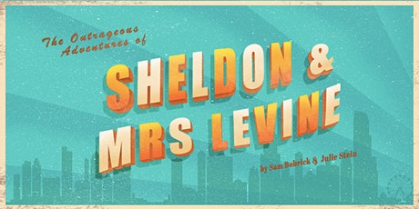 The Outrageous Adventures of Sheldon and Mrs. Levine tickets