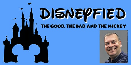 Free Webinar - Disneyfied: The Good, The Bad and The Mickey Tickets