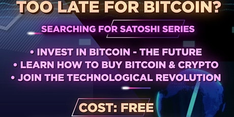 Searching4Satoshi Series:  Too Late for Bitcoin? tickets