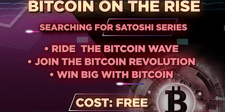 Searching4Satoshi Series:  Bitcoin on the Rise tickets