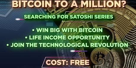 Searching4Satoshi Series:  Bitcoin to a Million? tickets