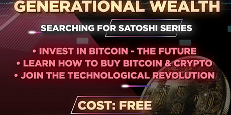Searching4Satoshi Series:  Bitcoin Generational Wealth tickets