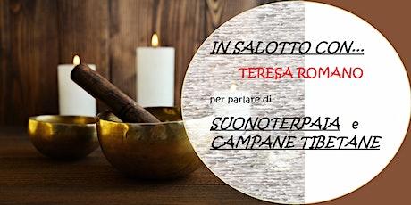 IN SALOTTO CON ...  Teresa Romano e  le CAMPANE TIBETANE biglietti