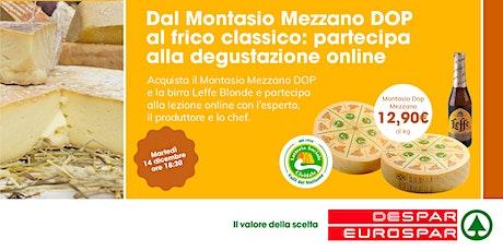 Degustazione on line: Il MONTASIO mezzano e il Frico classico biglietti