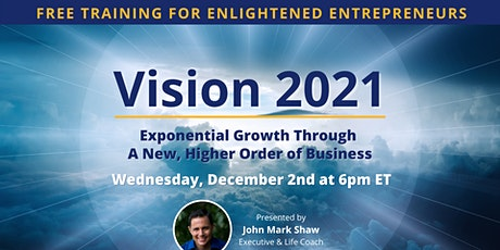 Vision 2021: Exponential Growth Through A New, Higher Order of Business tickets