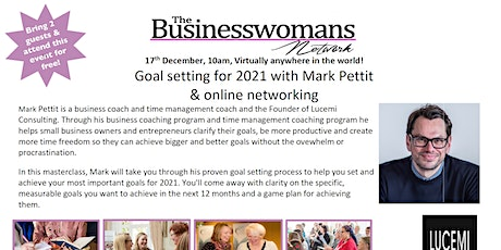 Setting your goals for 2021 with Mark Pettit plus online networking tickets
