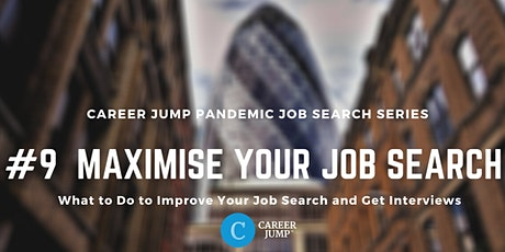 Career Jump Pandemic Job Search Series #9 - MAXIMISE YOUR JOBSEARCH tickets