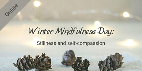Winter Mindfulness Day: Stillness and Self-Compassion (Online) tickets