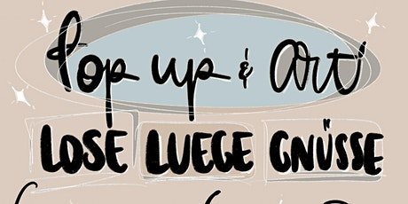 POP UP & ART - 'LOSE, LUEGE, GNÜSSE' tickets