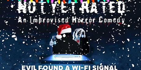 Not Yet Rated: An Improvised Horror Comedy... at Christmas! tickets