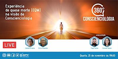 Live – Experiência de Quase Morte (EQM) na Visão da Conscienciologia