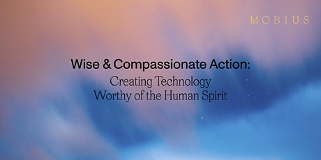 Wise and Compassionate Action:  Creating Tech Worthy of the Human Spirit tickets