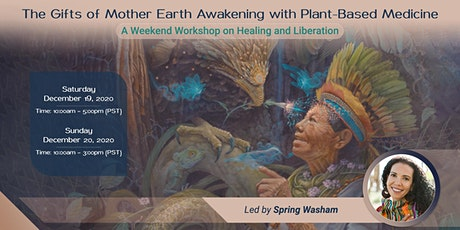 The Gifts of Mother Earth:   Awakening with Plant-Based Medicine tickets