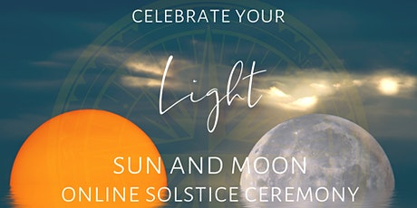 Celebrate Your Light - Sun & Moon - Solstice Ceremony tickets