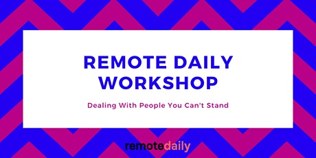 Remote Daily Workshop: Dealing With People You Can't Stand tickets