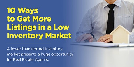 10 Ways to Get More Listings in a Low Inventory Market tickets