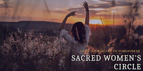 Sacred Women's Circle - Open your heart to forgivness tickets