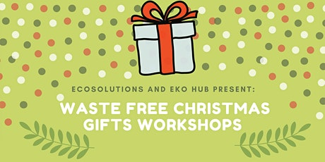 Waste-Free Christmas Gifts Workshops- Bath and Beauty with Eko Hub tickets