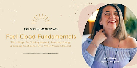 Feel Good Fundamentals Masterclass: The 4 Steps To Getting Unstuck tickets