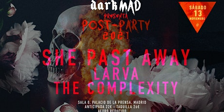 She Past Away, Larva y The Complexity, DarkMAD Post-Party 2021 tickets