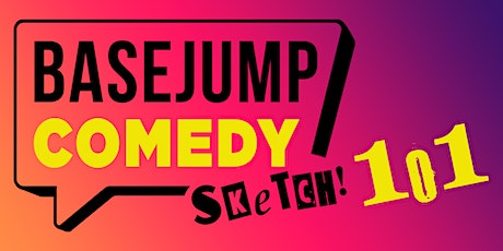 Basejump Comedy | Sketch 101 (Sat) tickets