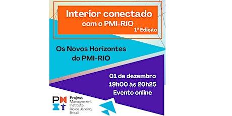 """Interior Conectado com o PMI – 1ª Edição: """"Os Novos Horizontes do PMI-RIO"""" ingressos"""