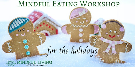 Mindful Eating for The Holidays Workshop tickets