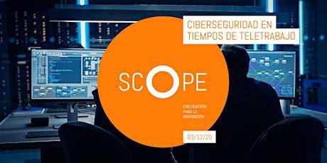 SCOPE 06 - Ciberseguridad en tiempos de teletrabajo entradas