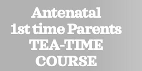 ZOOM BWH Antenatal 1st Time Parents - Tea-time Course tickets