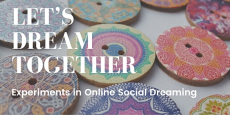 Let's Dream Together: Experiments in Online Social Dreaming #11 tickets