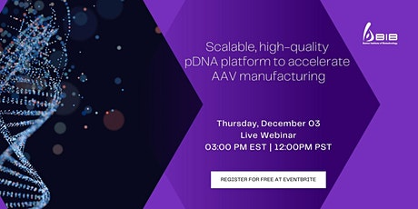 Scalable, high-quality pDNA platform to accelerate   AAV manufacturing tickets