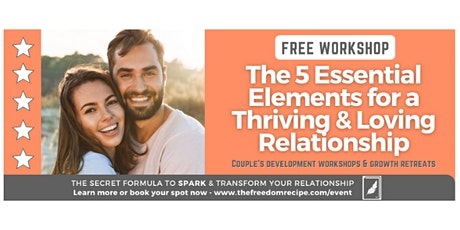 The 5 Essential Elements for a Thriving & Loving Relationship tickets