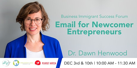 Business Immigrant Success Forum: Email for Newcomer Entrepreneurs tickets