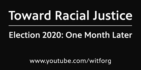 Toward Racial Justice | Election 2020: One Month Later tickets