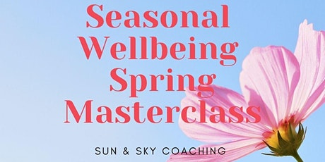 Seasonal Wellbeing Spring Masterclass tickets