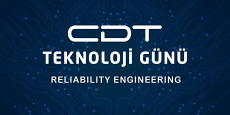 CDT TEKNOLOJİ GÜNÜ 2020  RELIABILITY ENGINEERING tickets