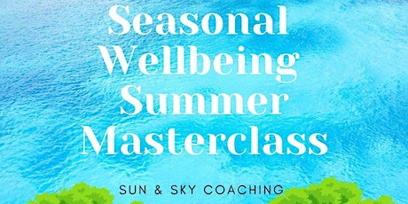 Seasonal Wellbeing Summer Masterclass tickets