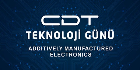 CDT TEKNOLOJİ GÜNÜ 2020 ADDITIVELY MANUFACTURED  ELECTRONICS tickets