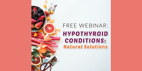 Thyroid Disorders and Autoimmune Conditions:  Webinar Event tickets
